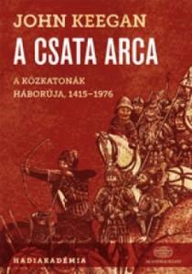 John Keegan: A csata arca (Akadémiai Kiadó, 2013)